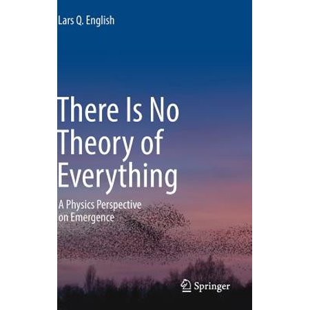 There Is No Theory of Everything : A Physics Perspective on