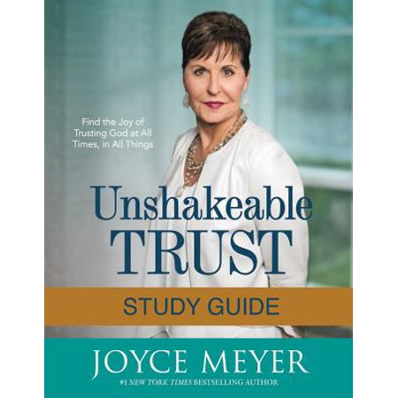 Unshakeable Trust Study Guide : Find the Joy of Trusting God at All Times, in All