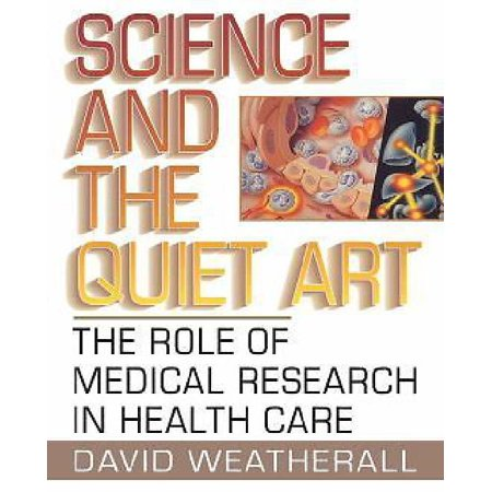 Science and the Quiet Art: The Role of Medical Research in Health Care