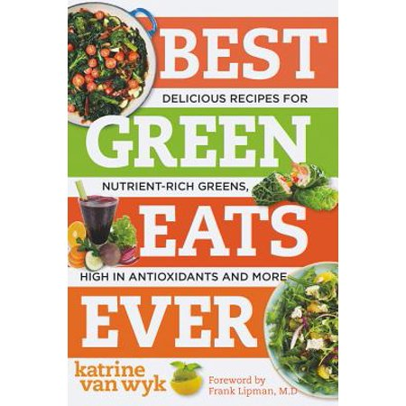 Best Green Eats Ever: Delicious Recipes for Nutrient-Rich Leafy Greens, High in Antioxidants and More (Best Ever) - (Best Greens To Eat)