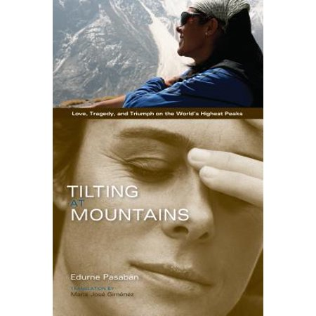 Tilting at Mountains : Love, Tragedy, and Triumph on the World's Highest