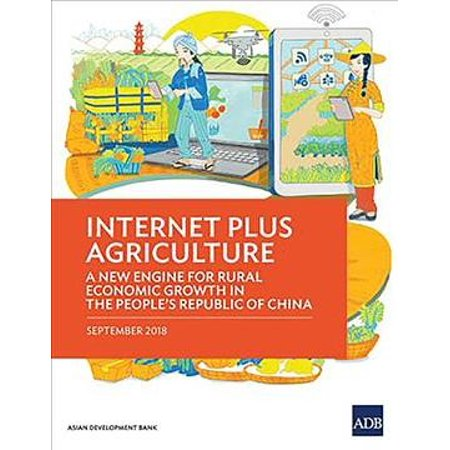 Internet Plus Agriculture : A New Engine for Rural Economic Growth in the People's Republic of -
