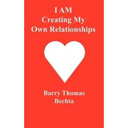 I Am Creating My Own Relationships