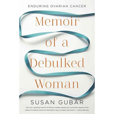 Memoir Of A Debulked Woman  Enduring Ovarian Cancer
