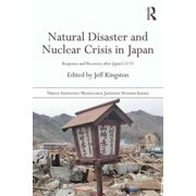 Nissan Institute/Routledge Japanese Studies: Natural Disaster and Nuclear Crisis in Japan: Response and Recovery after Japan's 3/11 (Paperback)