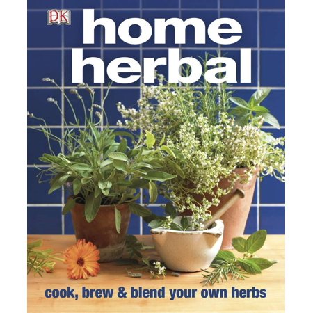 Home Herbal : Cook, Brew and Blend Your Own Herbs (Brewing Herbs)