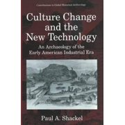 Contributions to Global Historical Archaeology: Culture Change and the New Technology: An Archaeology of the Early American Industrial Era (Paperback)