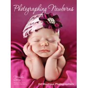 Photographing Newborns: For Boutique Photographers (Paperback)