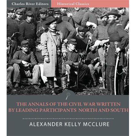 The Annals of the Civil War Written by Leading Participants North and South - (Civil War Strategies Of North And South)