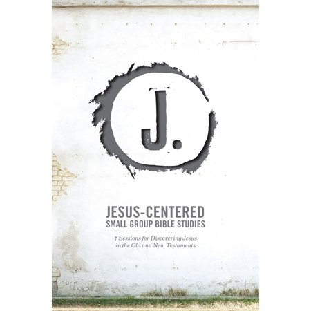 Jesus-Centered Small Group Bible Studies : 7 Sessions for Discovering Jesus in the Old and New