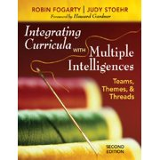 Integrating Curricula with Multiple Intelligences : Teams, Themes, & Threads