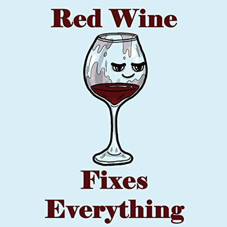 Quot Red Wine Fixes Everything Quot Food Humor Cartoon Vinyl