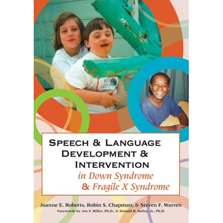 Speech and Language Development and Intervention in Down Syndrome and Fragile X