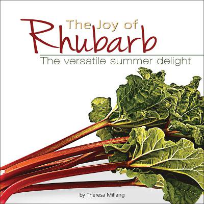 The Joy of Rhubarb Cookbook : The Versatile Summer Delight