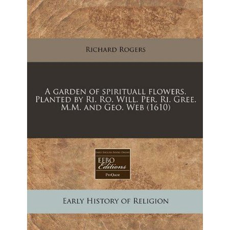 A Garden Of Spirituall Flowers  Planted By Ri  Ro  Will  Per  Ri  Gree  M M  And Geo  Web  1610