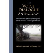 The Voice Dialogue Anthology : Explorations of the Psychology of Selves and the Aware Ego Process (Paperback)
