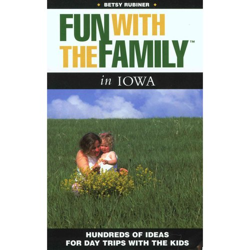Fun with the Family in Iowa: Hundreds of Ideas for Day Trips with the Kids