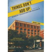 Things Don't Add Up: A Novel of Kennedy Assassination Research
