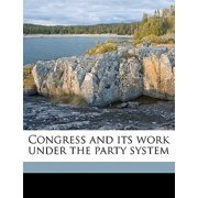 Congress and Its Work Under the Party System