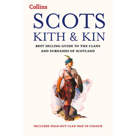 Collins Scots Kith and Kin : Best Selling Guide to the Clans and Surnames of