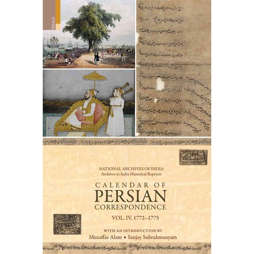 Calendar of Persian Correspondence With and Introduction by Muzaffar Alam and Sanjay Subrahmanyam: 1772-1775