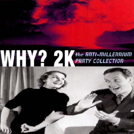 VARIOUS ARTISTS - WHY? 2K: ANTI-MILLENNIUM PARTY COLLECTION