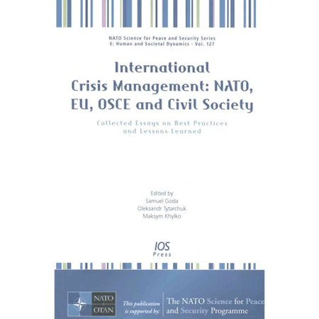 International Crisis Management: NATO, EU, OSCE, and Civil Society: Collected Essays on Best Practices and Lessons