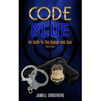 Code Blue: An Oath to the Badge and Gun - eBook