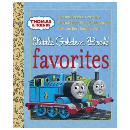 Thomas and Friends Little Golden Book Favorites: Thomas Breaks a Promise / Thomas and the Big, Big Bridge / May the Best Engine Win!