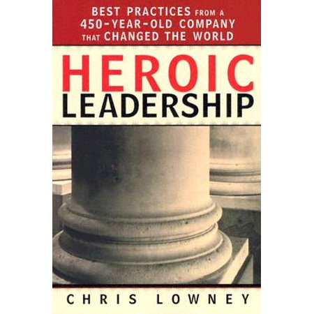 Heroic Leadership : Best Practices from a 450-Year-Old Company That Changed the (Siem Logging Best Practices)