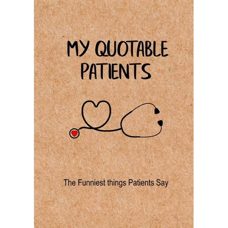 My Quotable Patients - The Funniest Things Patients Say : A Journal to Collect Quotes, Memories, and Stories of Your Patients, Graduation Gift for Nurses, Doctors or Nurse Practitioner Funny Gift](Funny Halloween Tombstone Quotes)