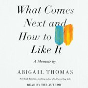 What Comes Next and How to Like It - Audiobook