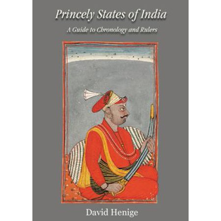 Princely States of India: A Guide to Chronology and Rulers