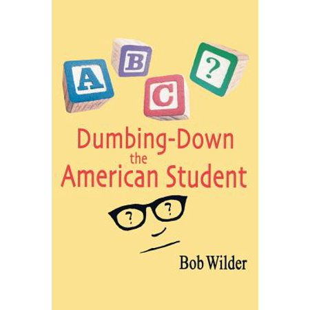Dumbing-Down the American Student