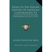 Essays in the Earlier History of American Corporations V4 : Eighteenth Century Business Corporations in the U.S. (1917)