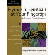 Hymns 'n Spirituals at Your Fingertips - Book 2 : Featuring Arrangements from Your Favorite Composers