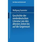 Aus Natur Und Geisteswelt: Geschichte Der Niederdeutschen Literatur Von Den Ältesten Zeiten Bis Auf Die Gegenwart (Paperback)