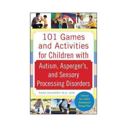 101 Games and Activities for Children With Autism Spectrum and Sensory Disorders