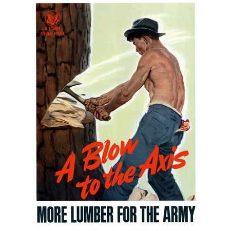 Digitally restored war propaganda poster This World War Two poster features a shirtless lumberjack chopping down a tree with an axe It declares - A Blow To The Axis More Lumber For The Army Poster