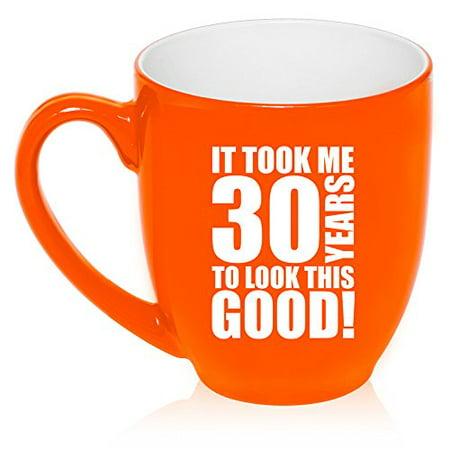 16 oz Large Bistro Mug Ceramic Coffee Tea Glass Cup It Took Me 30 Years To Look This Good 30th Birthday (Orange)](30th Birthday Cups)