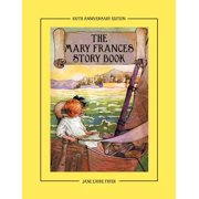 The Mary Frances Story Book 100th Anniversary Edition : A Collection of Read Aloud Stories for Children Including Fairy Tales, Folk Tales, and Selected Classics