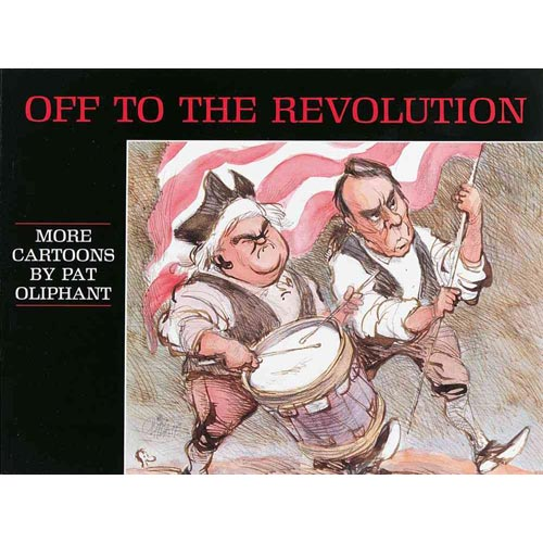 Off to the Revolution: More Cartoons by Pat Oliphant