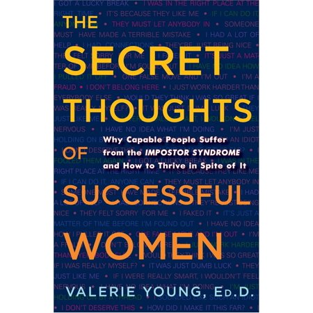 The Secret Thoughts of Successful Women : Why Capable People Suffer from the Impostor Syndrome and How to Thrive in Spite of