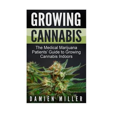Growing Cannabis  The Medical Marijuana Patients Guide To Growing Cannabis Indoors