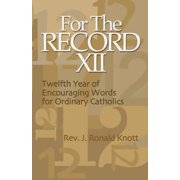 For the Record XII : Twelfth Year of Encouraging Words for Ordinary Catholics
