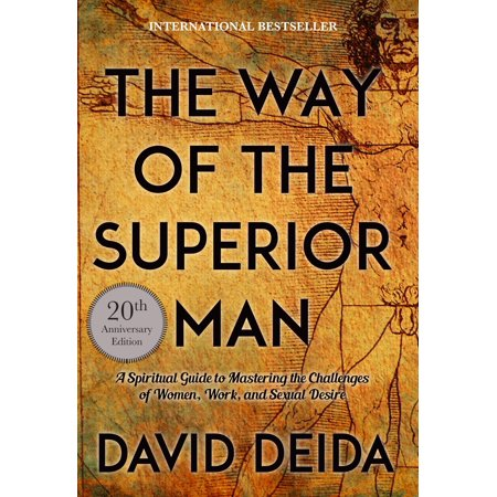 The Way of the Superior Man : A Spiritual Guide to Mastering the Challenges of Women, Work, and Sexual Desire (20th Anniversary Edition) (The Art Of Sensual Massage)