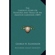 The Garden's Story or Pleasures and Trials of an Amateur Gardener (1889)