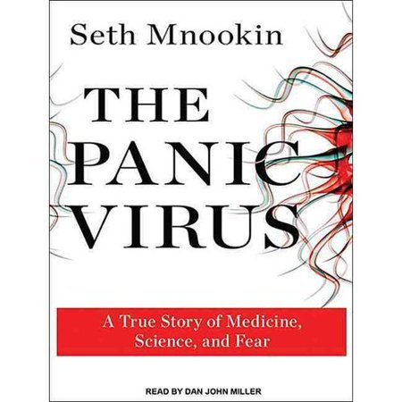 The Panic Virus  A True Story Of Medicine  Science  And Fear