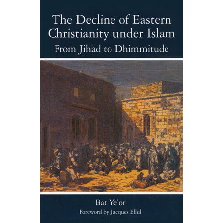 The Decline of Eastern Christianity Under Islam : From Jihad to Dhimmitude: Seventh-Twentieth