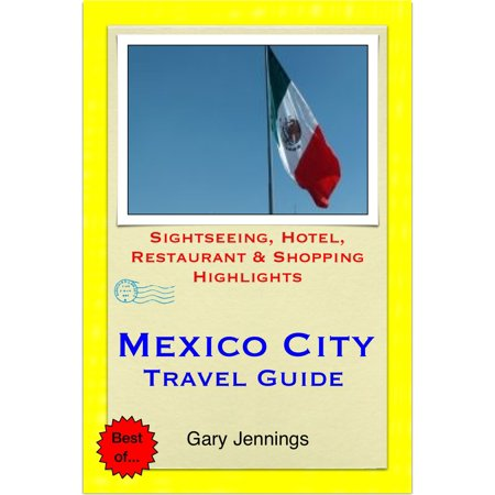 Mexico City Travel Guide - Sightseeing, Hotel, Restaurant & Shopping Highlights (Illustrated) - (Best Mexican Restaurant Ues)